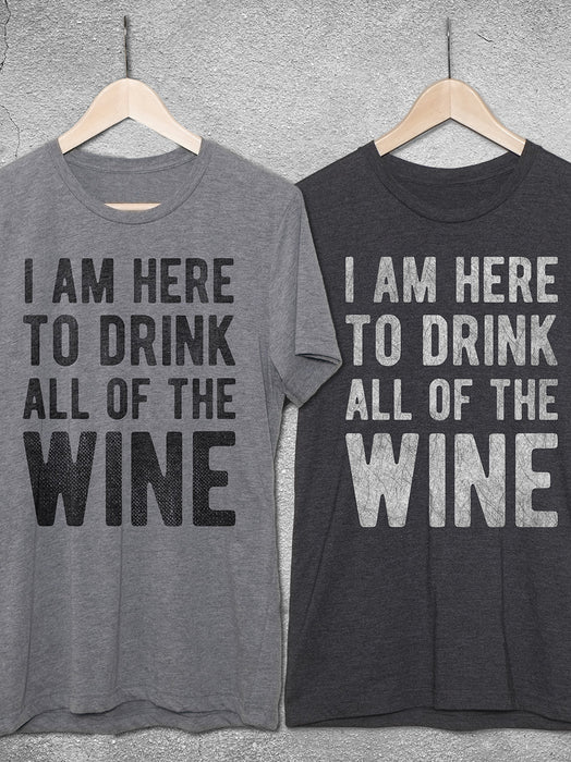 d32e8e78 Wine Gift   I Am Here To Drink All Of The Wine T-Shirt by Hello ...