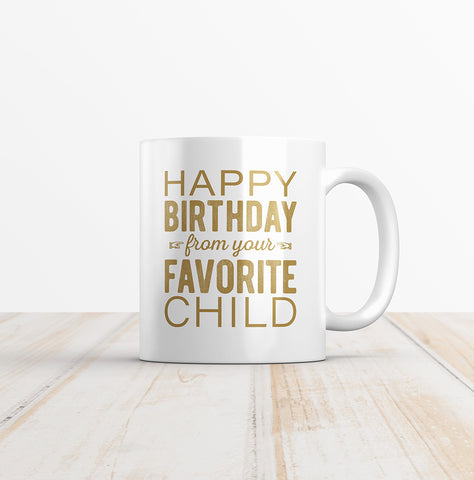 Happy Birthday From Your Favorite Child Coffee Mug