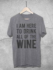 I Am Here To Drink All Of The Wine Vintage T-Shirt