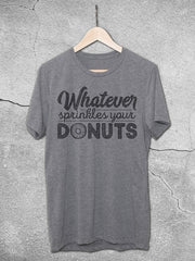 Whatever Sprinkles Your Donuts T-Shirt