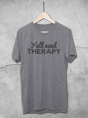Y'all Need Therapy T-Shirt