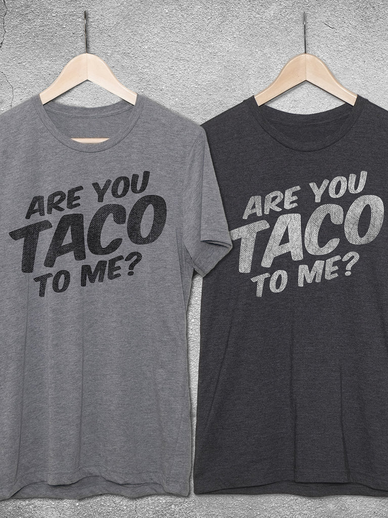 80e1bbf0 Are You Taco To Me T Shirt | Funny Vintage Taco Shirts — Hello Floyd |  Birthday Shirts For Men & Women