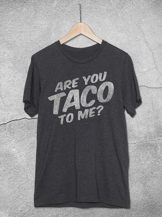 f9d0dd05 Are You Taco To Me T Shirt | Funny Vintage Taco Shirts — Hello Floyd ...