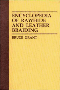 "Bruce Grant ""Encyclopedia of Rawhide and Leather Braiding"""