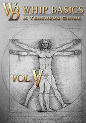 "Whip Basics Volume V ""The Teacher's Edition"""