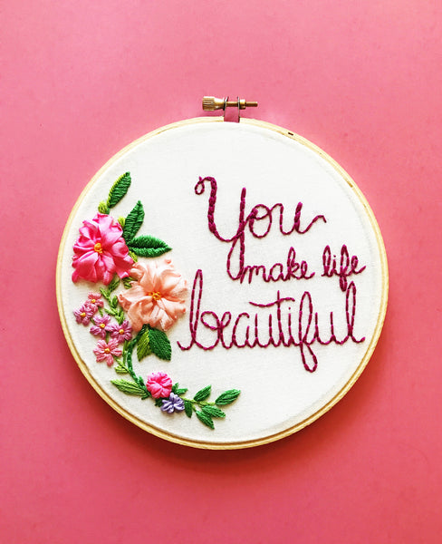 You Make Life Beautiful Ribbon Embroidered Hoop