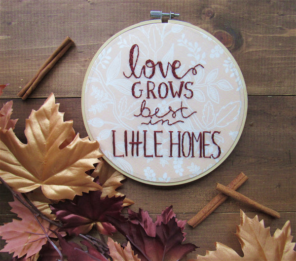 Love Grows Best In Little Homes Floral Embroidery Hoop