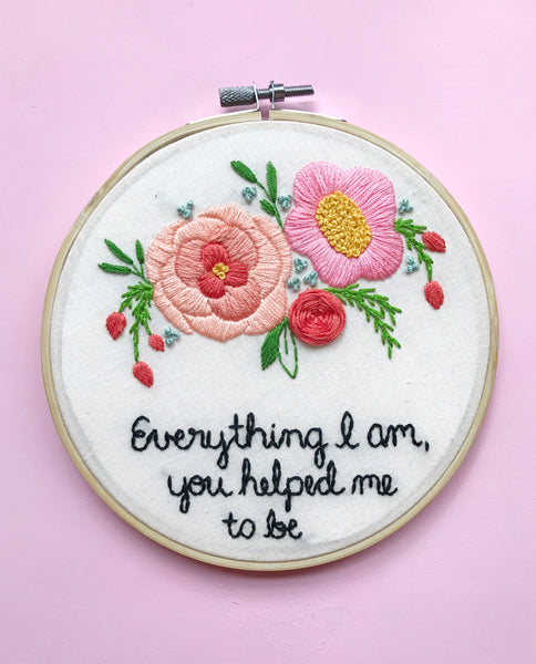 Everything I Am - Floral Embroidery Hoop