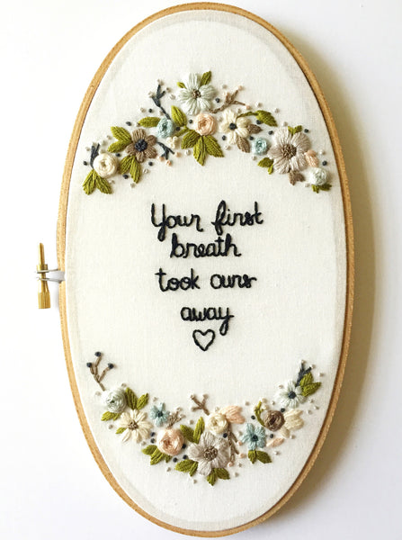 Your First Breath Took Ours Away - Nursery Embroidery Hoop