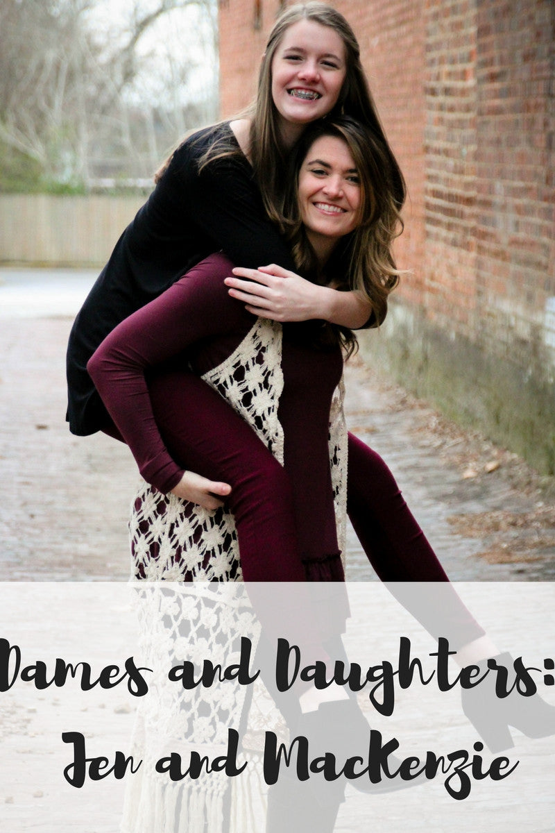 Dames and Daughters Series: Jen and MacKenzie