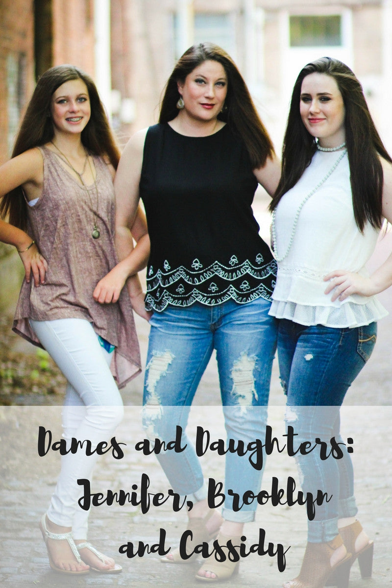 Dames and Daughters: Jennifer, Brooklyn, and Cassidy