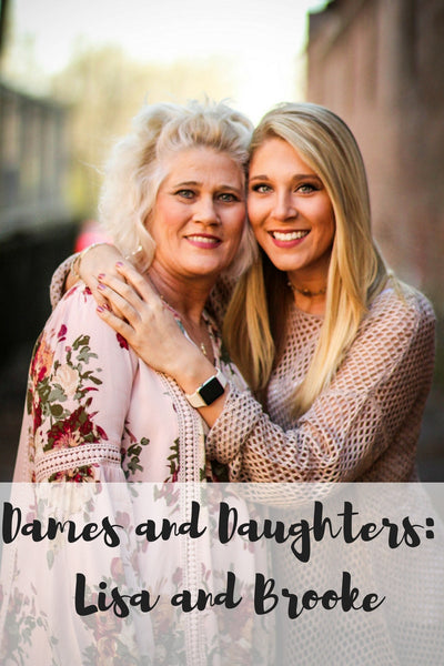 Dames and Daughters Series: Lisa and Brooke