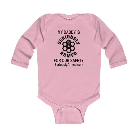 My Daddy is seriously armed Infant Long Sleeve Bodysuit