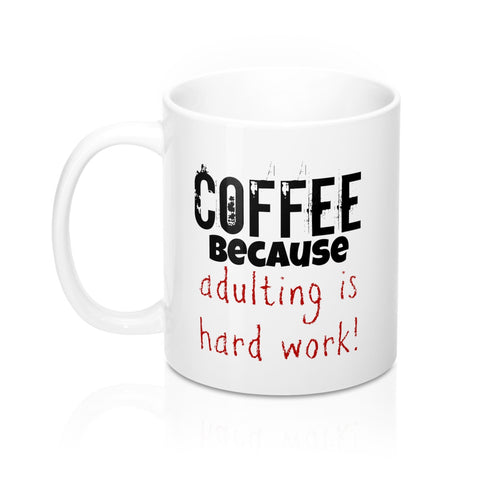 COFFEE because adulting is hard Mug 11oz also available in 15 oz.