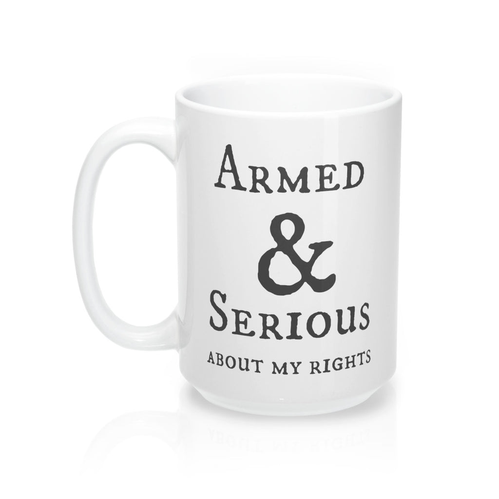 Armed & Serious about my rights Mug 15oz
