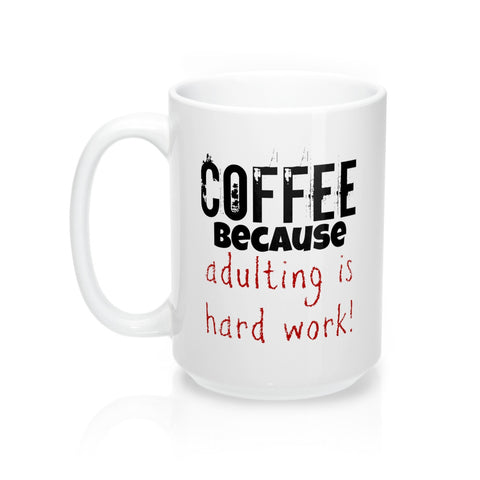 COFFEE because adulting is hard Mug 15oz also available in 11 oz.