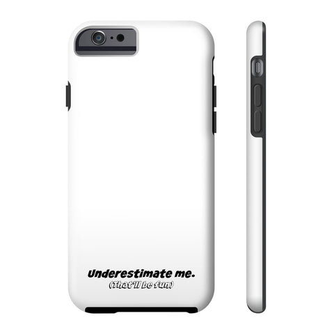 Underestimate me. (That'll be fun.) Phone Case