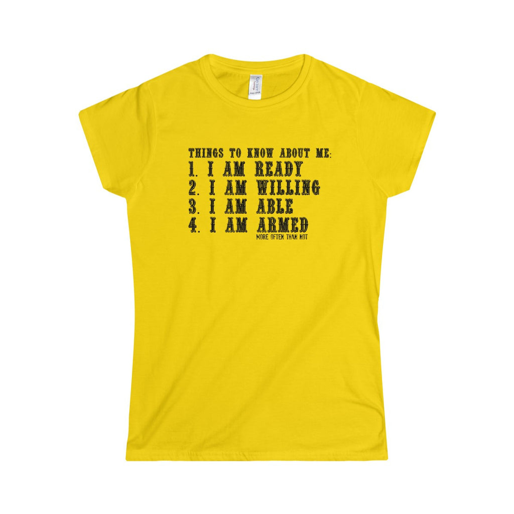 I am ready and more often than not...Softstyle Women's T-Shirt