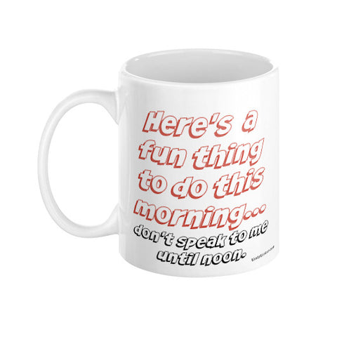 Here's something fun to do.... use this mug daily for some peace and quiet!  THATSTICKER.COM