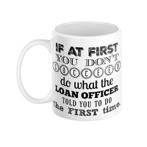 If at first you don't succeed LOAN OFFICER  Coffee Mug  THATSTICKER.COM