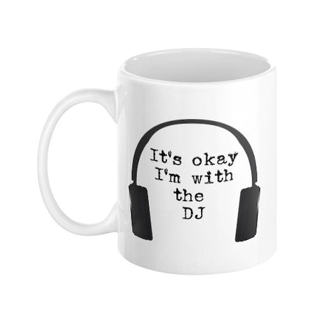 It's okay I'm with the DJ Coffee Mug  THATSTICKER.COM