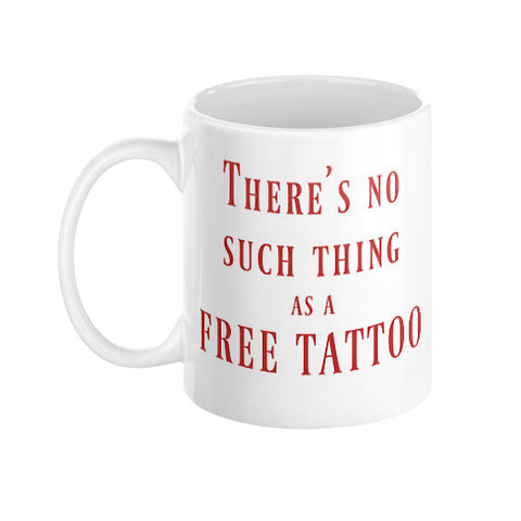 There's no such thing as a FREE TATTOO Coffee Mug  THATSTICKER.COM