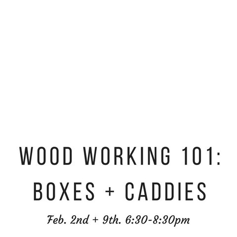 Woodworking 101. February, 2nd + 9th.