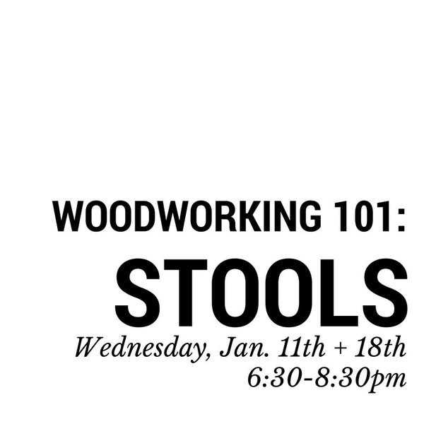 Woodworking 101. January 11th + 18th.