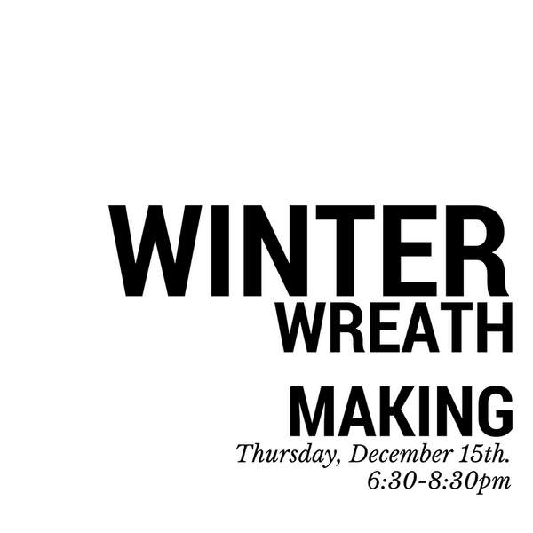 Winter Wreath Making. Dec. 15th.