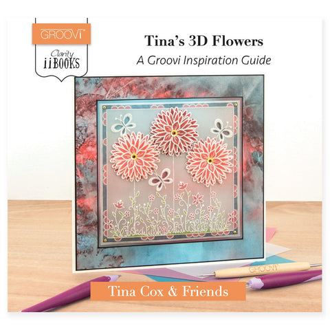 Clarity ii Book: Tina's 3D Flowers <br/> A Groovi Inspiration Guide