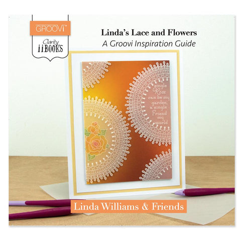 Clarity ii Book: Linda's Lace & Flowers <br/> A Groovi Inspiration Guide