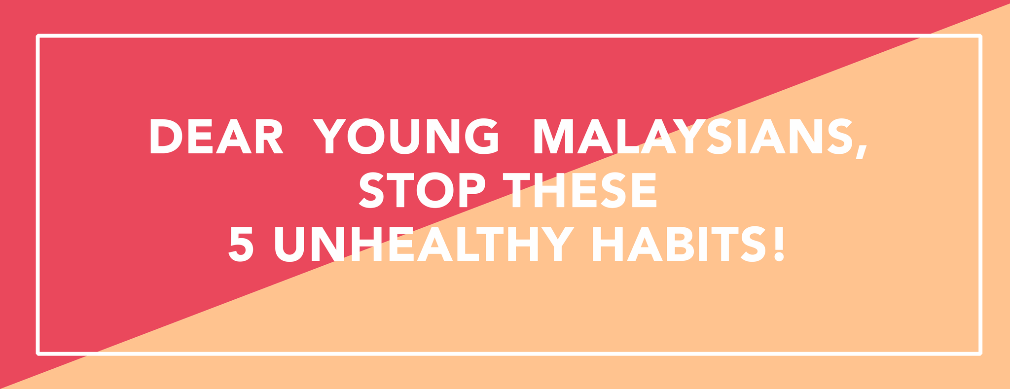 Dear Young Malaysians, Stop These 5 Unhealthy Habits!