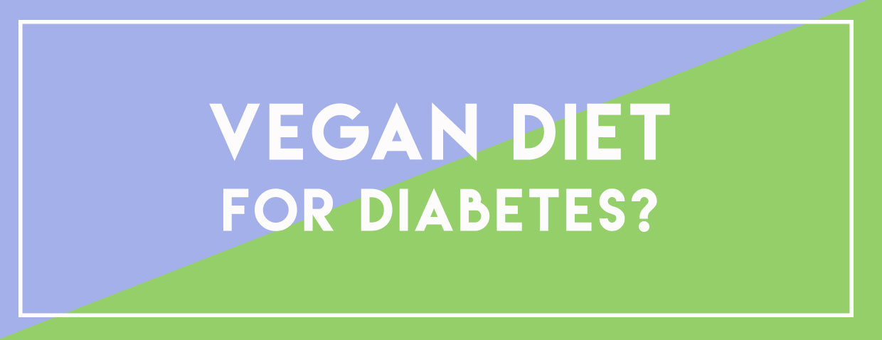 Is Vegan Diet The Best Natural Prevention for Diabetes?