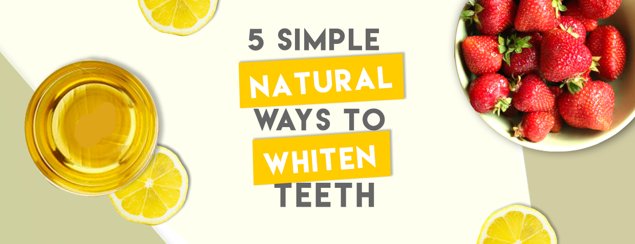 5 Easiest Natural Tips to Whiten Teeth