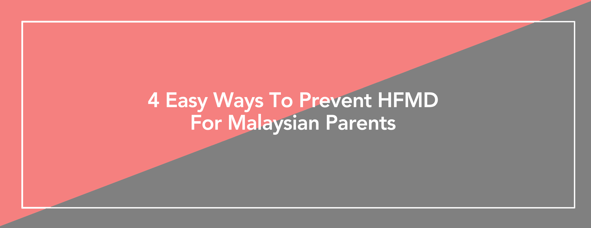 4 Easy Ways To Prevent HFMD For Malaysian Parents