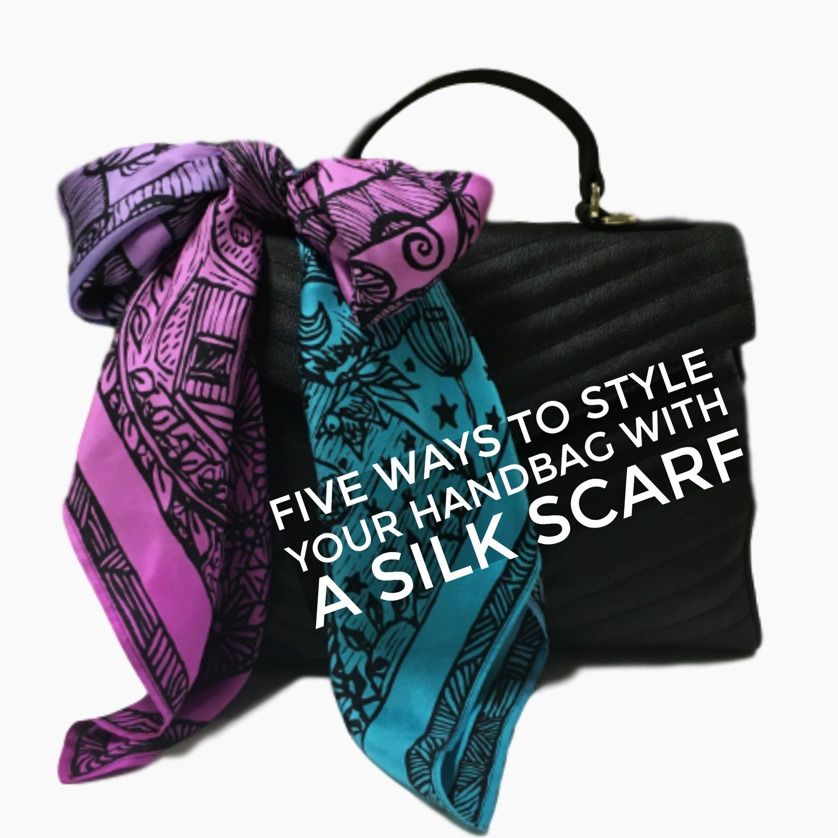 How To Style Your Handbag With A Silk Scarf - 5 Ways!