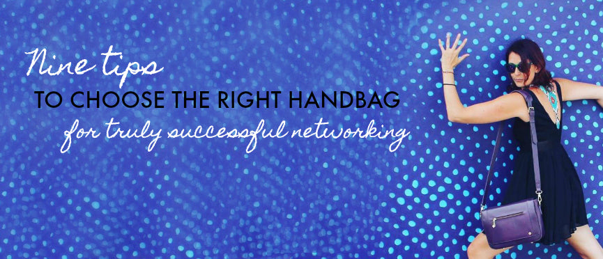 Nine tips for choosing the right handbag for successful networking jennifer hamley