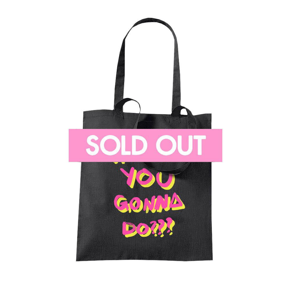 WHAT YOU GONNA DO BLACK TOTE BAG