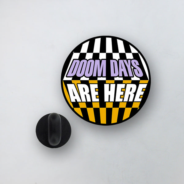 DOOM DAYS ARE HERE PERSPEX BADGE