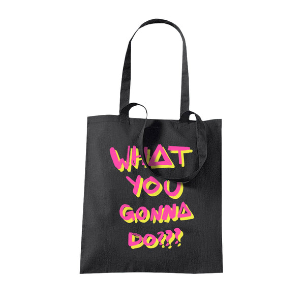 WHAT YOU GONNA DO??? BLACK TOTE BAG