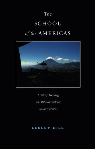 Textbook: The School of the Americas: Military Training and Political Violence in the Americas by Gill, Lesley