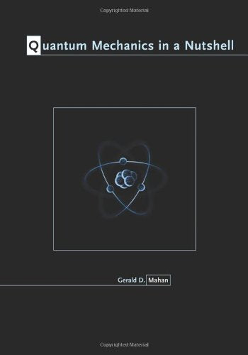 Textbook: Quantum Mechanics in a Nutshell (1st Edition) by Gerald D. Mahan