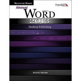 Textbook: Advanced Microsoft Word 2013: Desktop Publishing (1st Edition) by Arford, Joanne