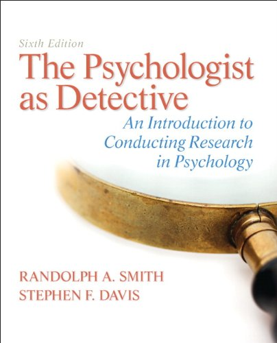 Textbook: The Psychologist as Detective: An Introduction to Conducting Research in Psychology (6th Edition) by Davis, Stephen F