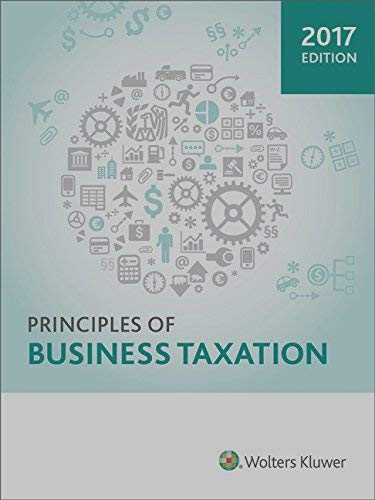 Textbook: Principles of Business Taxation (2017) by CCH Tax Law Editorial Staff and Outside Contributing Editors