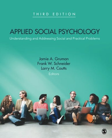 Textbook: Applied Social Psychology: Understanding and Addressing Social and Practical Problems (3rd Edition) by Jamie A. Gruman