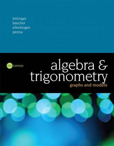 Textbook: Algebra and Trigonometry: Graphs and Models (6th Edition) by Marvin L. Bittinger