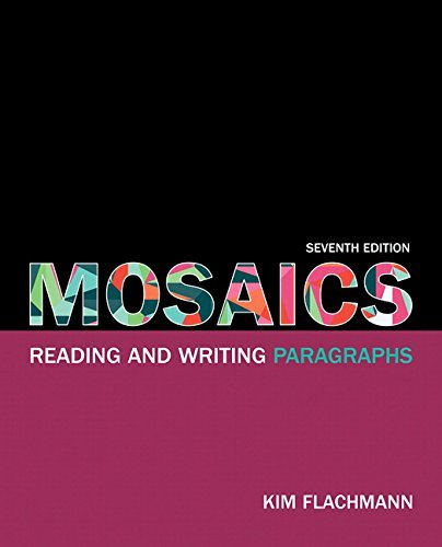 Textbook: Mosaics: Reading and Writing Paragraphs (7th Edition) by Kim Flachmann