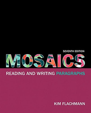 Textbook: Mosaics: Reading and Writing Paragraphs (7th Edition) by Flachmann, Kim
