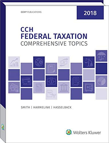 Textbook: Federal Taxation: Comprehensive Topics (2018 Edition) by Smith, Ephraim P.